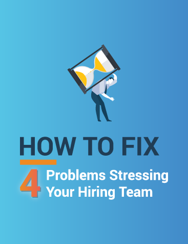 How to Fix 4 Problems Stressing Your Hiring Team